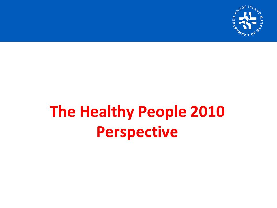 The Healthy People 2010 Perspective