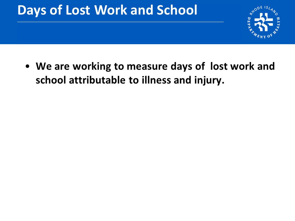 We are working to measure days of lost work and school attributable to illness and injury.