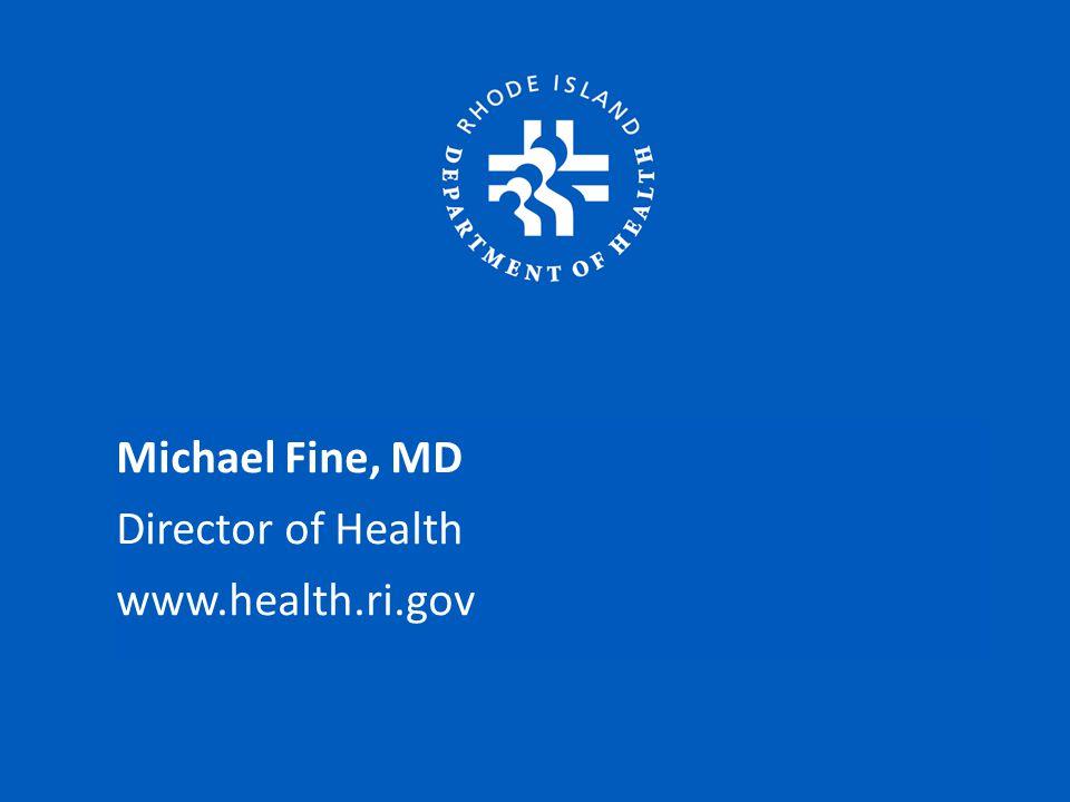 Michael Fine, MD Director of Health www.health.ri.gov
