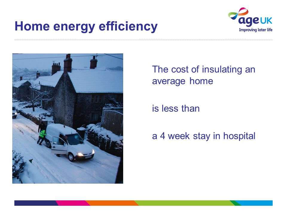Home energy efficiency The cost of insulating an average home is less than a 4 week stay in hospital