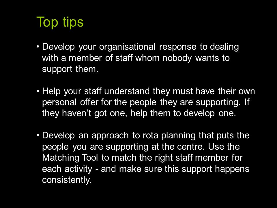 Top tips Develop your organisational response to dealing with a member of staff whom nobody wants to support them.