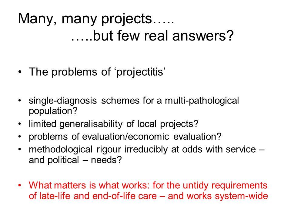 Many, many projects….. …..but few real answers.