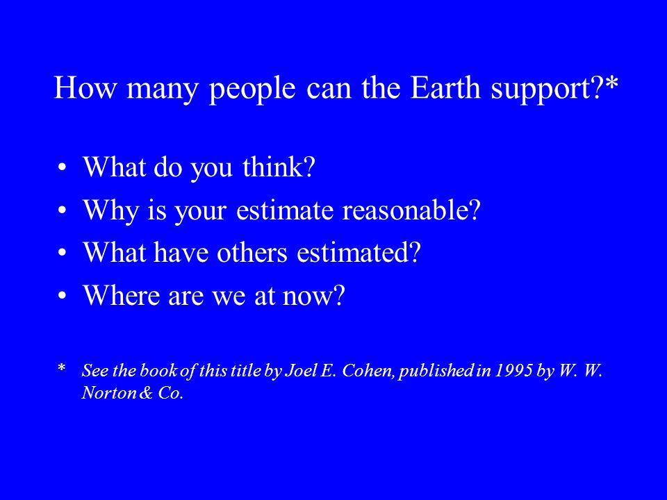 How many people can the Earth support * What do you think.