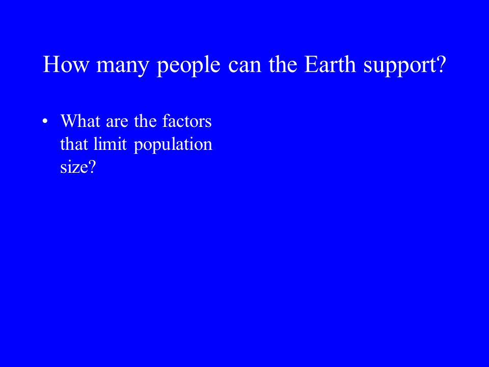 How many people can the Earth support What are the factors that limit population size