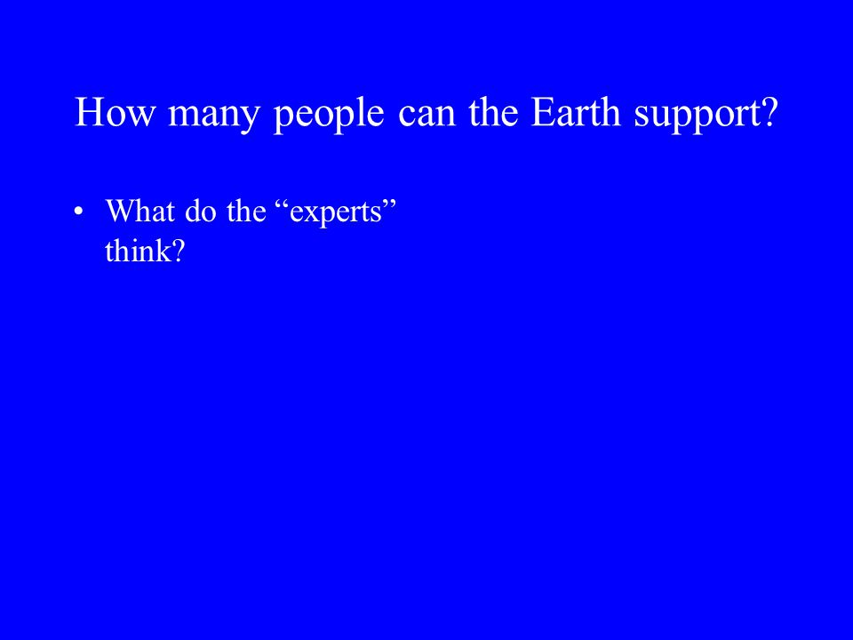 How many people can the Earth support? What do the experts think?
