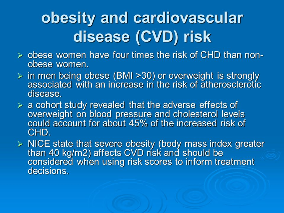 obesity and cardiovascular disease (CVD) risk  obese women have four times the risk of CHD than non- obese women.