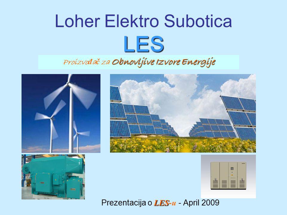 LES Loher Elektro Subotica LES LES Prezentacija o LES-u - April 2009 Obnovljive Izvore Energije Proizvo đ a č za Obnovljive Izvore Energije