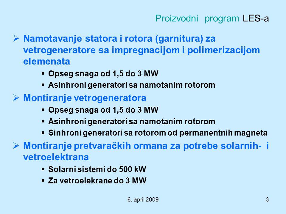 6. april 20093 Proizvodni program LES-a  Namotavanje statora i rotora (garnitura) za vetrogeneratore sa impregnacijom i polimerizacijom elemenata  O