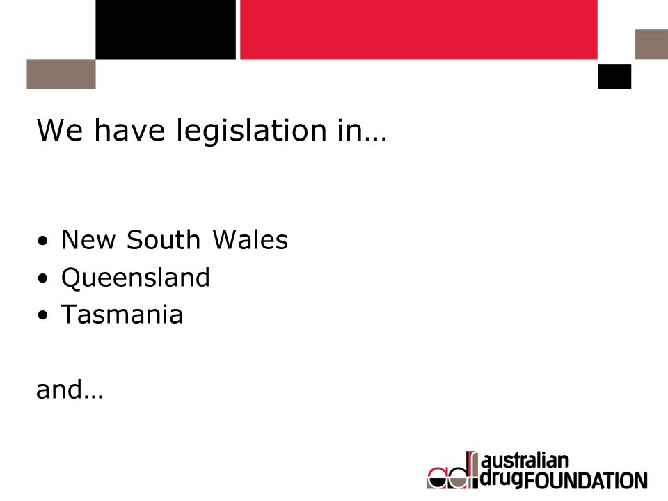 We have legislation in… New South Wales Queensland Tasmania and…