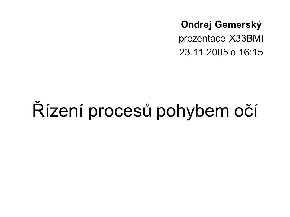 Řízení procesů pohybem očí Ondrej Gemerský prezentace X33BMI 23.11.2005 o 16:15