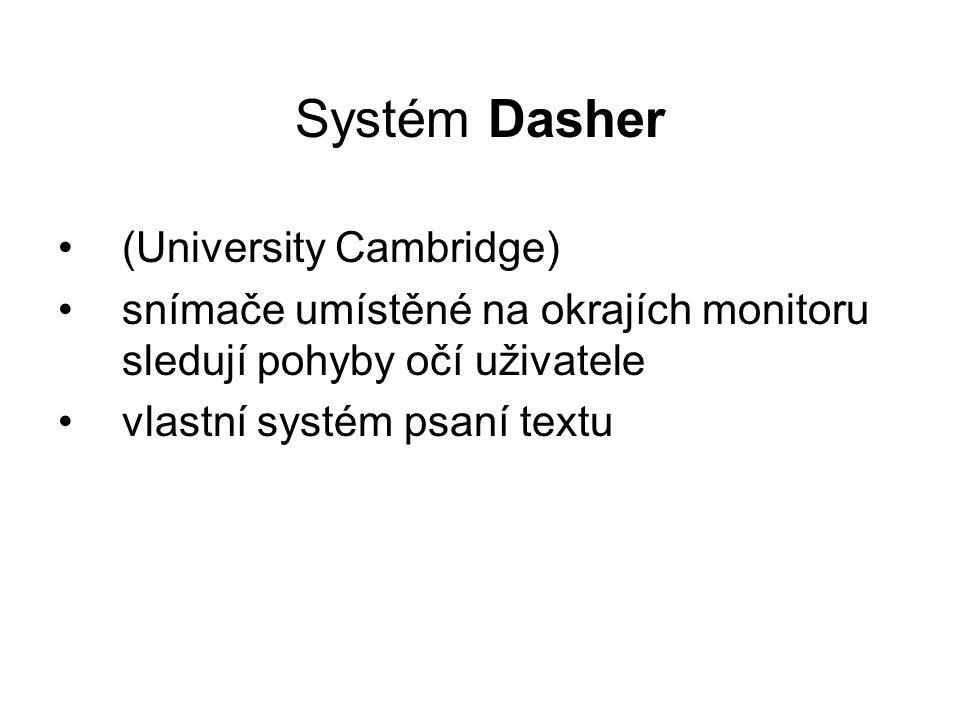 Systém Dasher (University Cambridge) snímače umístěné na okrajích monitoru sledují pohyby očí uživatele vlastní systém psaní textu