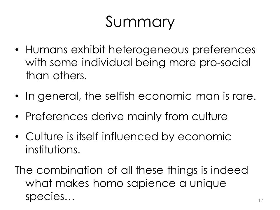 17 Summary Humans exhibit heterogeneous preferences with some individual being more pro-social than others.