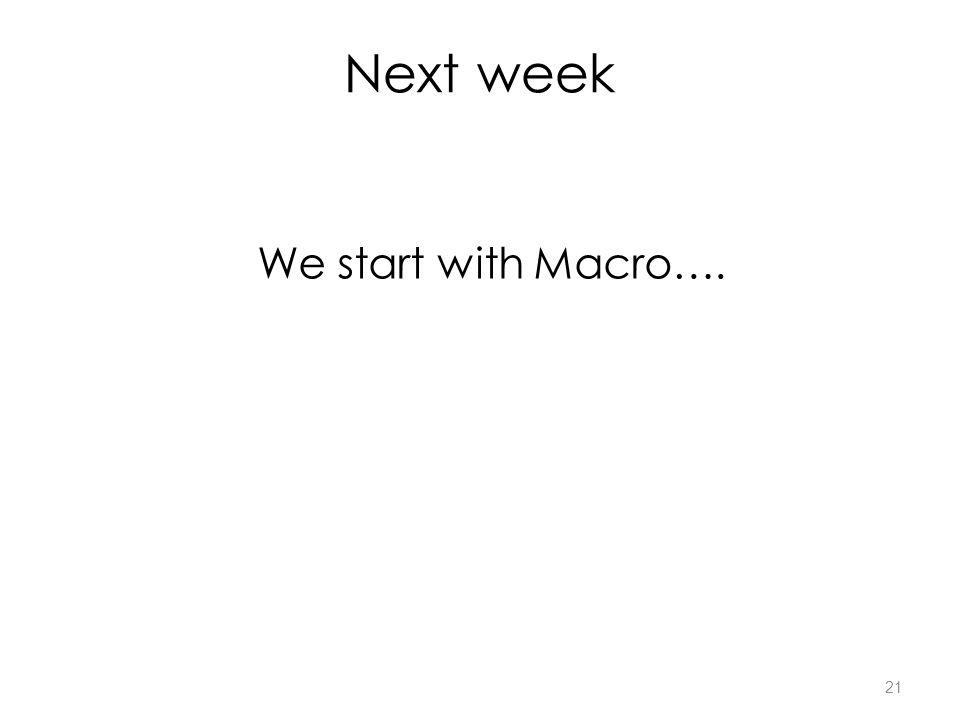 21 Next week We start with Macro….