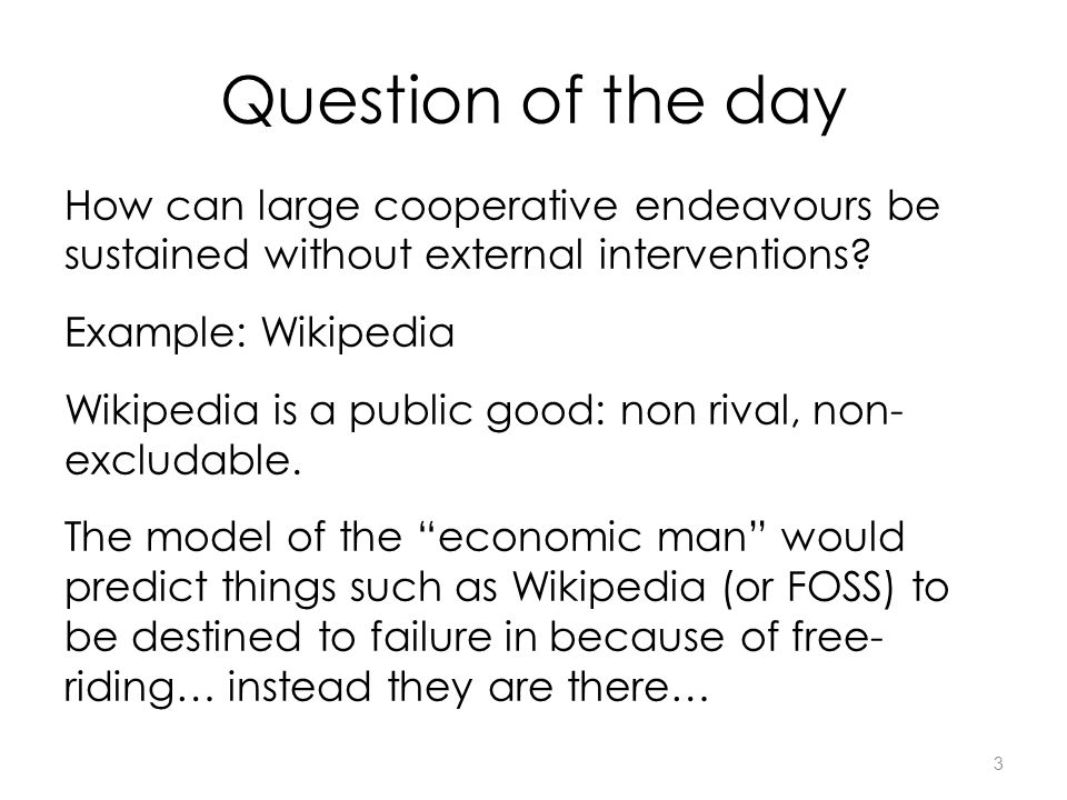 3 Question of the day How can large cooperative endeavours be sustained without external interventions.