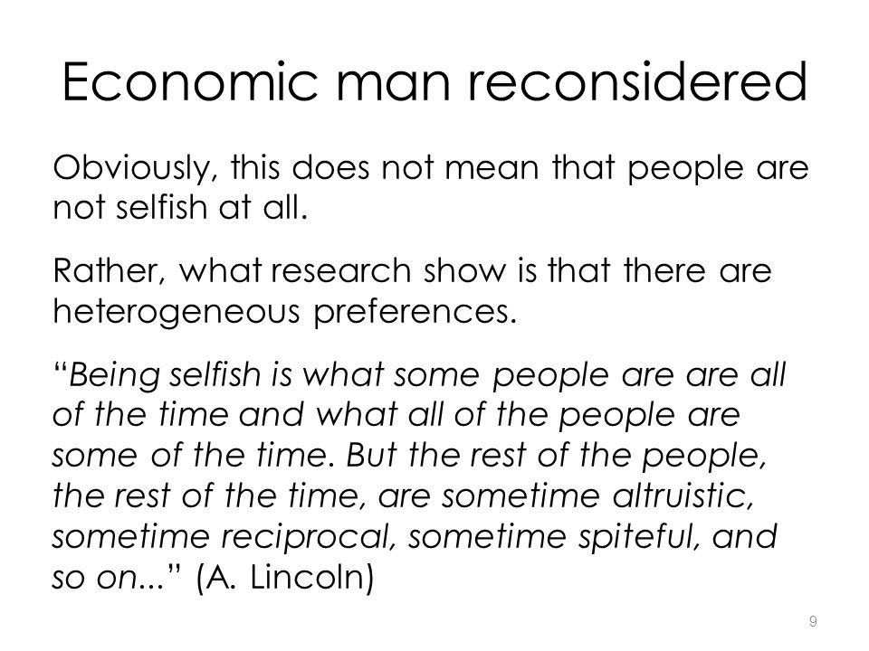 9 Economic man reconsidered Obviously, this does not mean that people are not selfish at all.