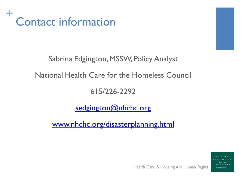 + Contact information Sabrina Edgington, MSSW, Policy Analyst National Health Care for the Homeless Council 615/ Health Care & Housing Are Human Rights
