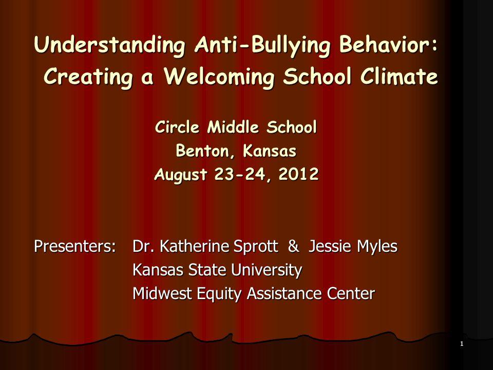 Understanding Anti-Bullying Behavior: Creating a Welcoming School Climate Creating a Welcoming School Climate Circle Middle School Benton, Kansas August 23-24, 2012 Presenters:Dr.