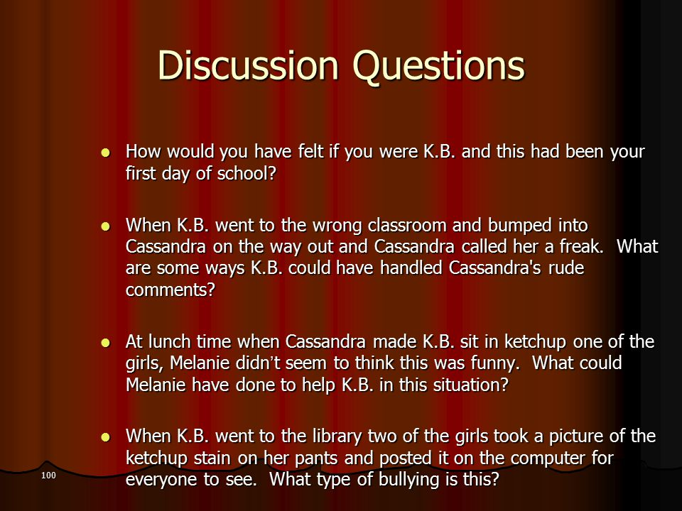 Discussion Questions How would you have felt if you were K.B. and this had been your first day of school? How would you have felt if you were K.B. and