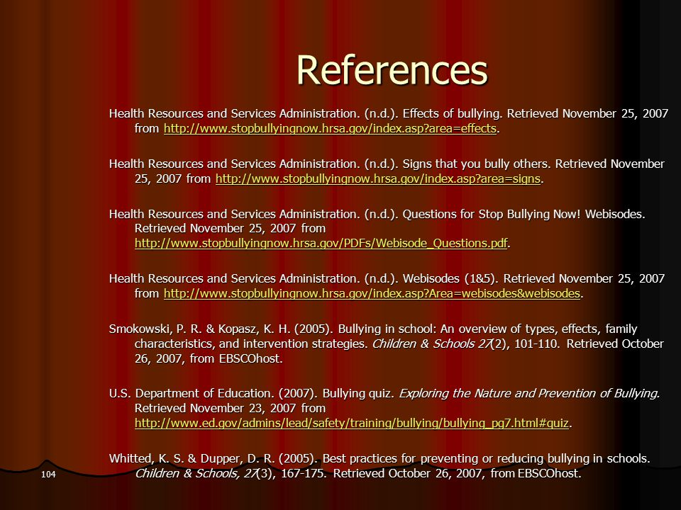 References Health Resources and Services Administration. (n.d.). Effects of bullying. Retrieved November 25, 2007 from http://www.stopbullyingnow.hrsa