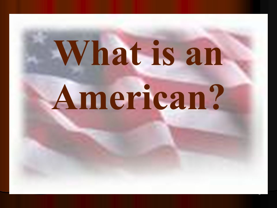 2 What is an American?