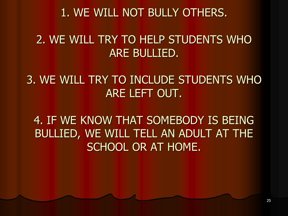 1.WE WILL NOT BULLY OTHERS. 2. WE WILL TRY TO HELP STUDENTS WHO ARE BULLIED.