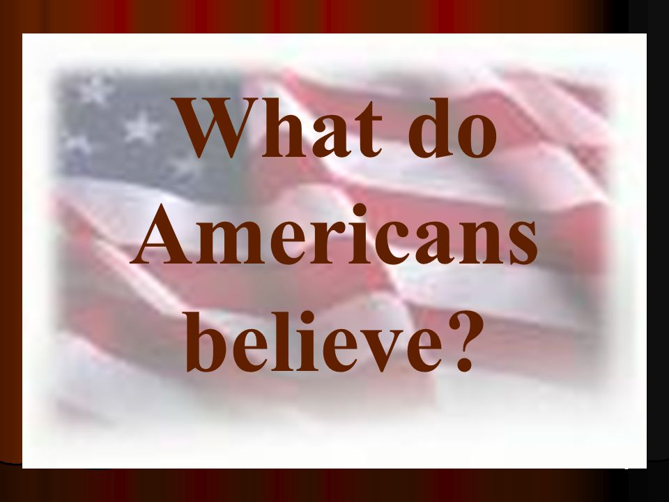 3 What do Americans believe?