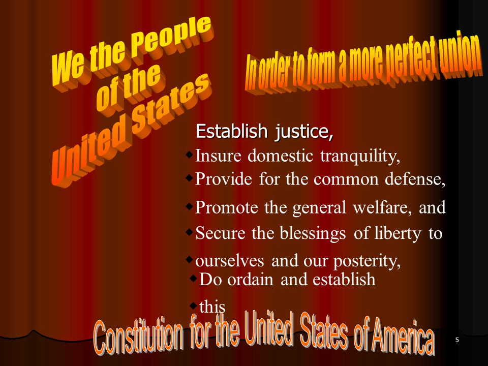 Establish justice, Establish justice, 5  Insure domestic tranquility,  Provide for the common defense,  Promote the general welfare, and  Secure the blessings of liberty to  ourselves and our posterity,  Do ordain and establish  this