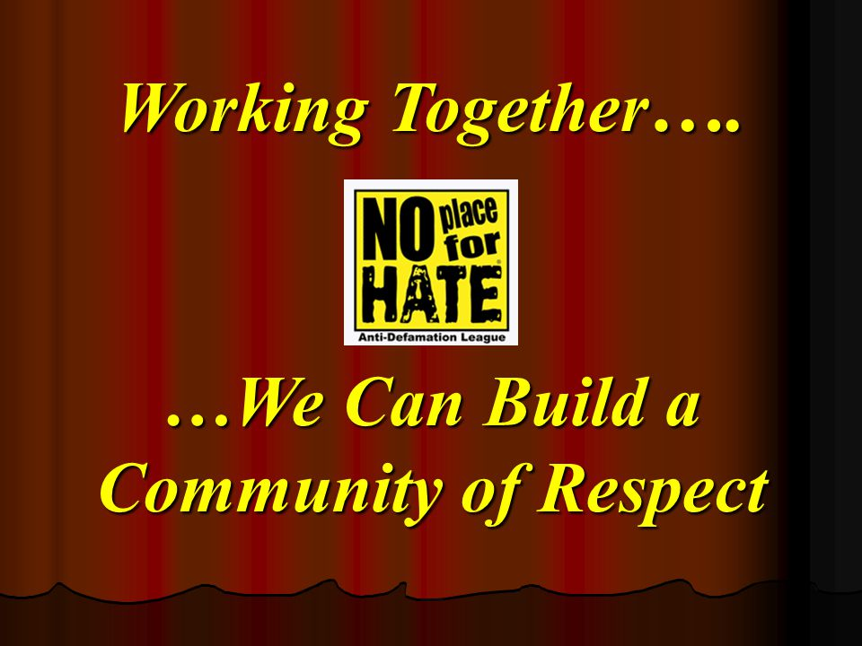 Working Together …. …We Can Build a Community of Respect