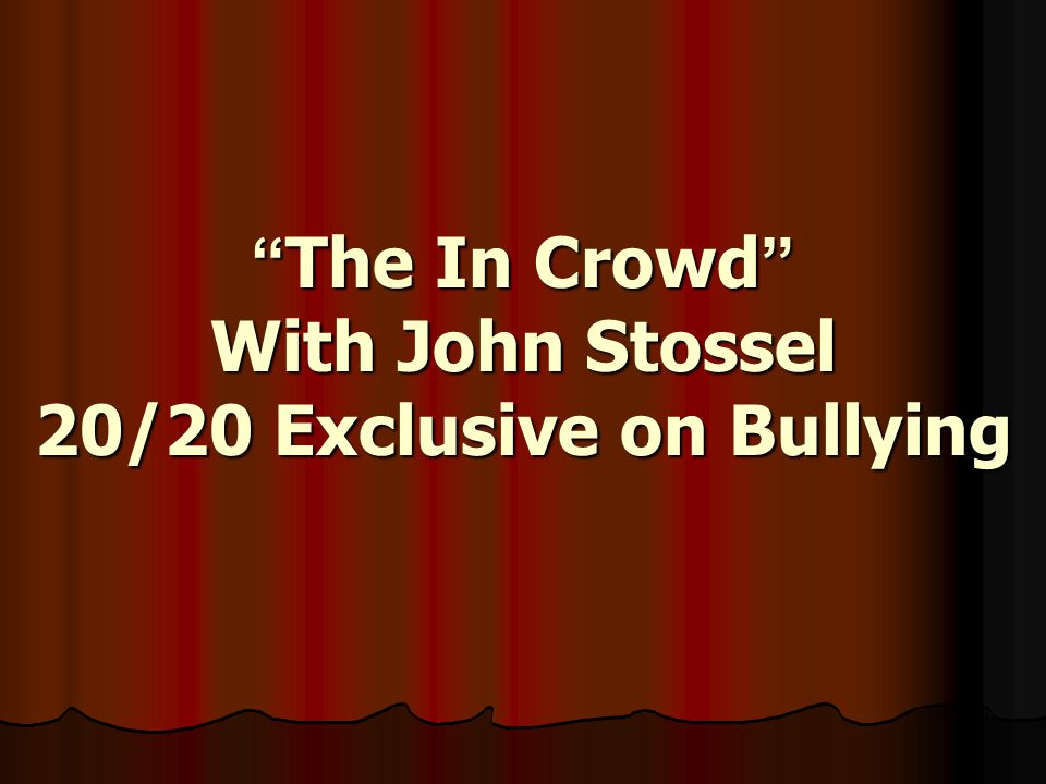 """""""The In Crowd"""" With John Stossel 20/20 Exclusive on Bullying"""