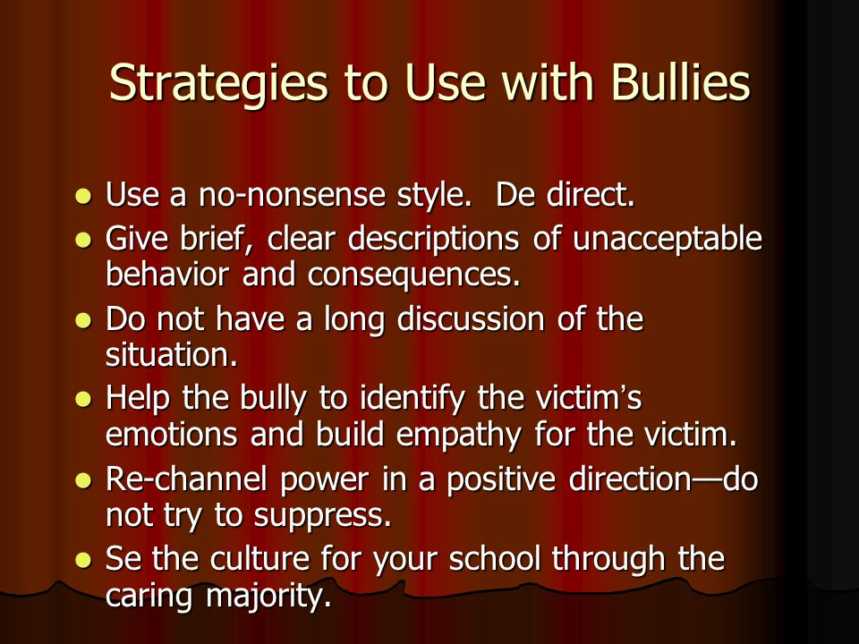Strategies to Use with Bullies Use a no-nonsense style.