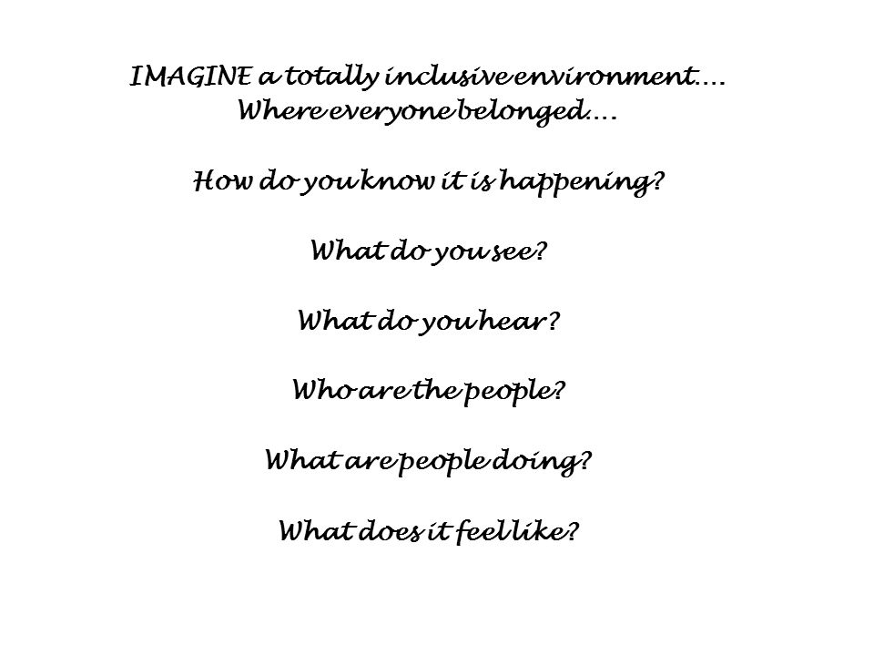 IMAGINE a totally inclusive environment…. Where everyone belonged….