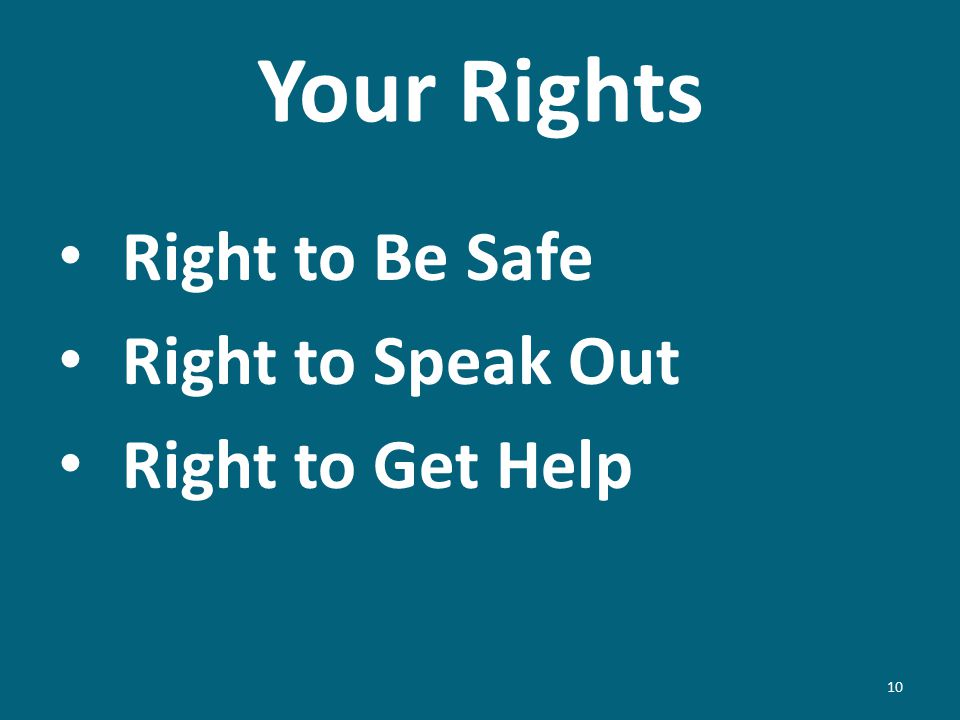 Your Rights Right to Be Safe Right to Speak Out Right to Get Help 10