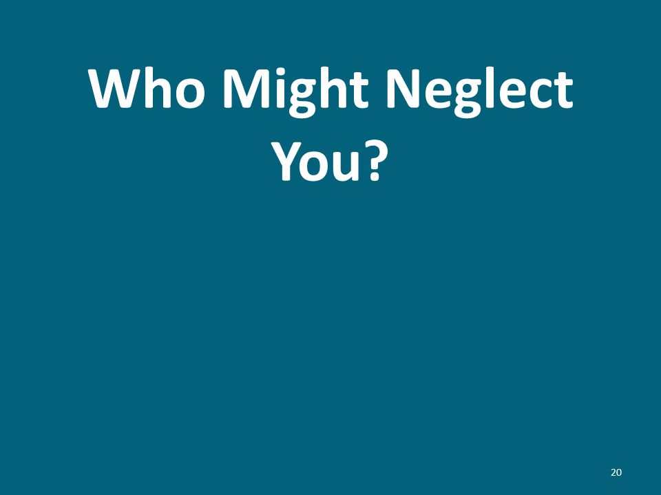 Who Might Neglect You? 20