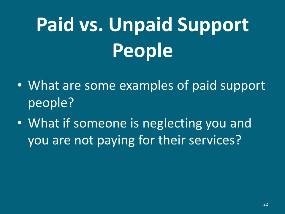 Paid vs.Unpaid Support People What are some examples of paid support people.