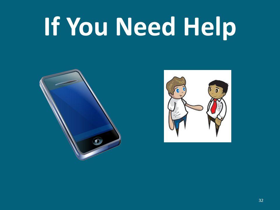 If You Need Help 32