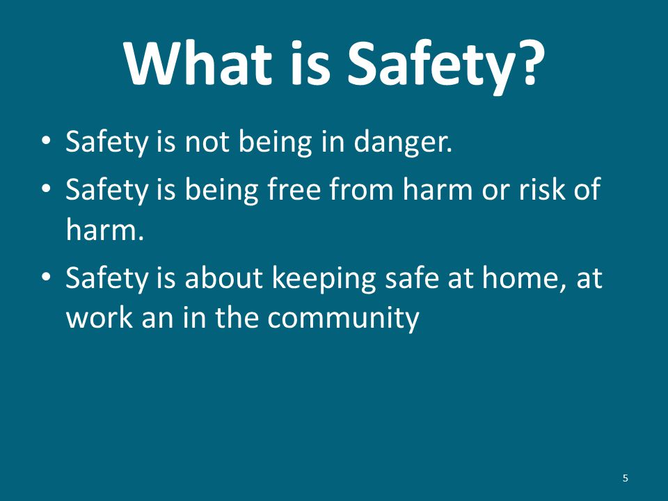 What is Safety.Safety is not being in danger. Safety is being free from harm or risk of harm.