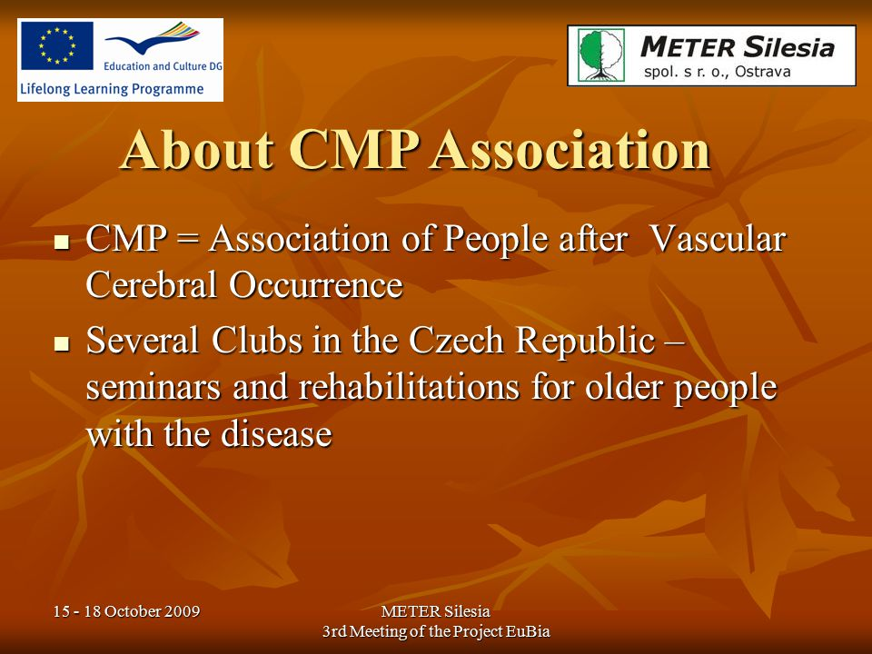 """15 - 18 October 2009METER Silesia 3rd Meeting of the Project EuBia CMP Club in Zlín (1) Club in Zlin is led in a form of """"focus group meetings Club in Zlin is led in a form of """"focus group meetings"""