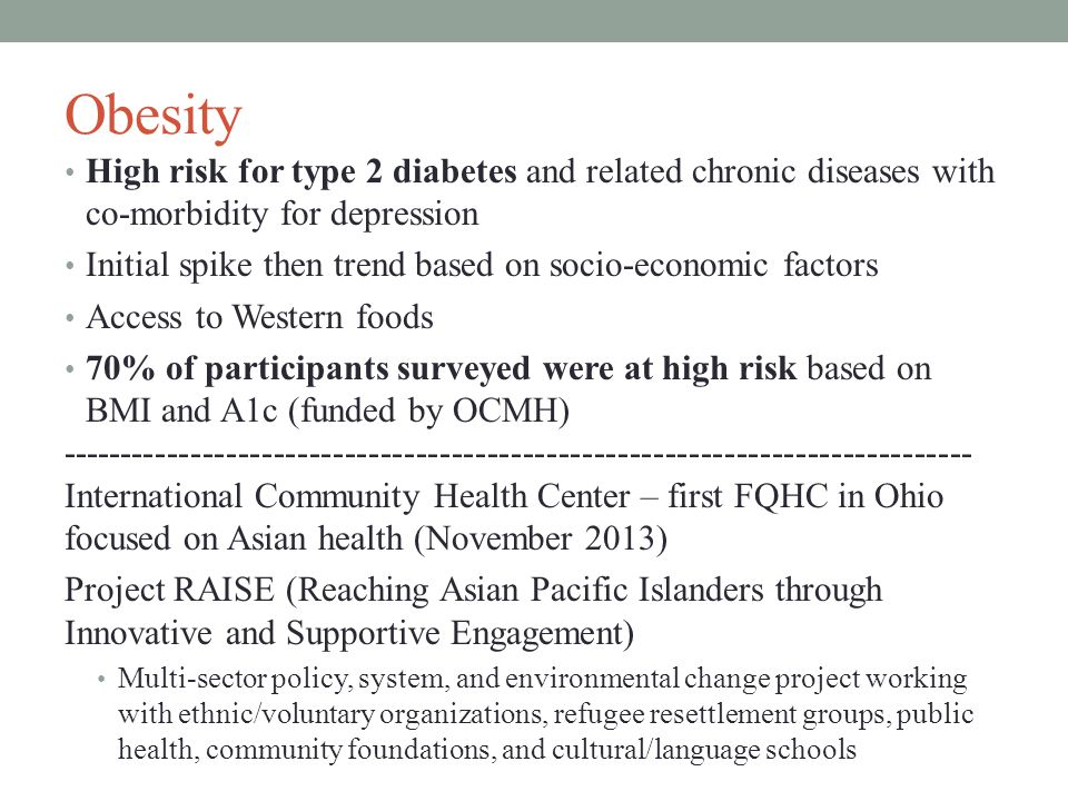 Obesity High risk for type 2 diabetes and related chronic diseases with co-morbidity for depression Initial spike then trend based on socio-economic f