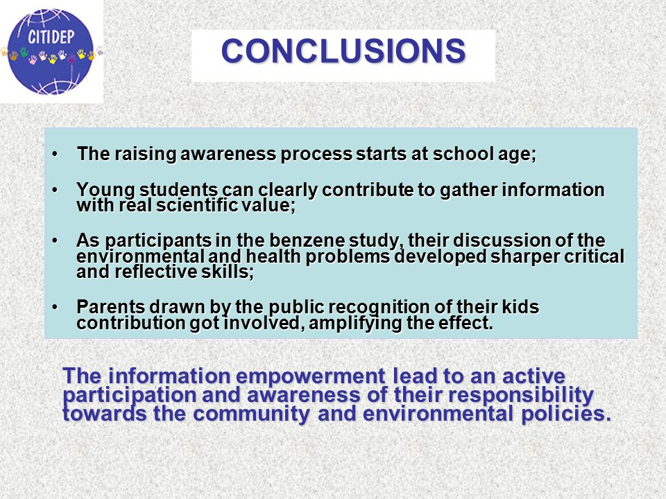 CONCLUSIONS The information empowerment lead to an active participation and awareness of their responsibility towards the community and environmental policies.