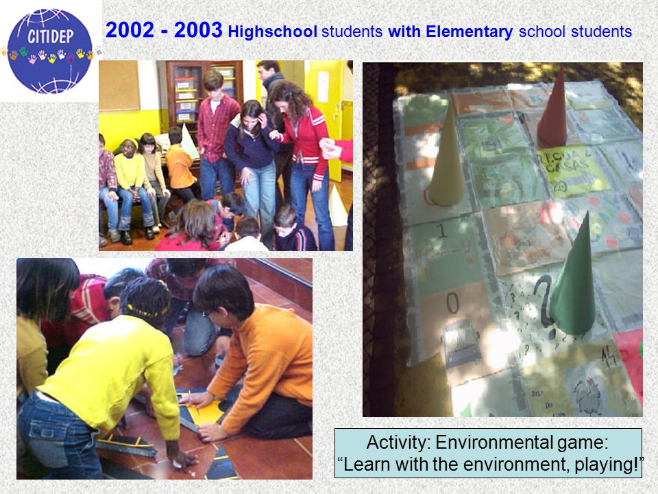 2002 - 2003 Highschool students with Elementary school students Activity: Environmental game: Learn with the environment, playing!