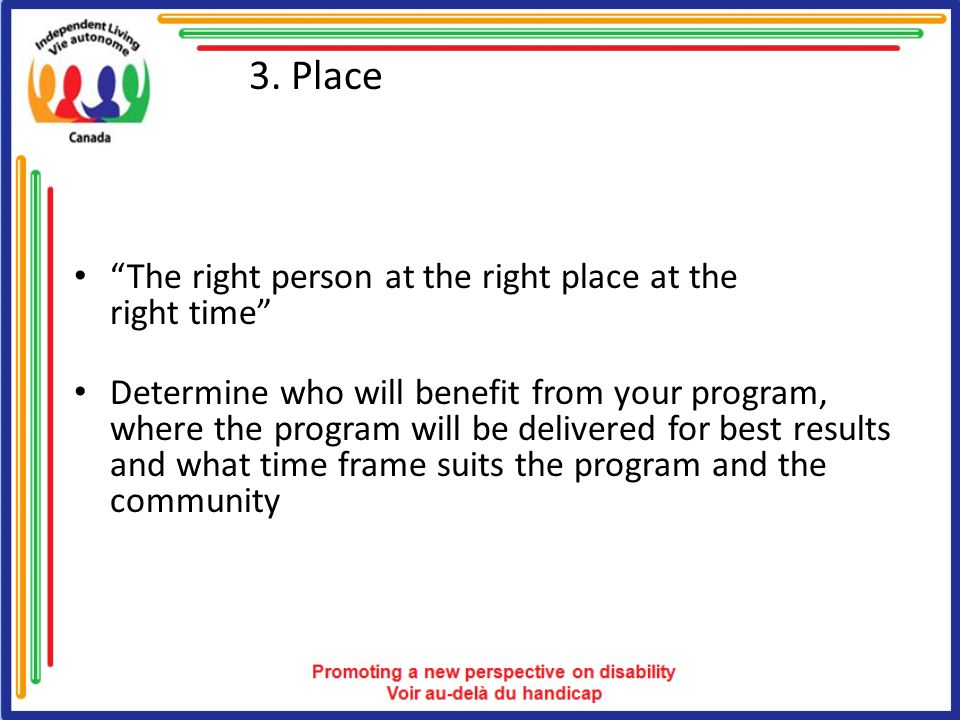 """3. Place """"The right person at the right place at the right time"""" Determine who will benefit from your program, where the program will be delivered for"""