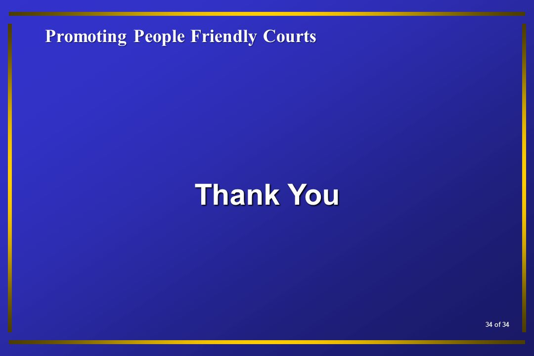 Promoting People Friendly Courts Thank You 34 of 34