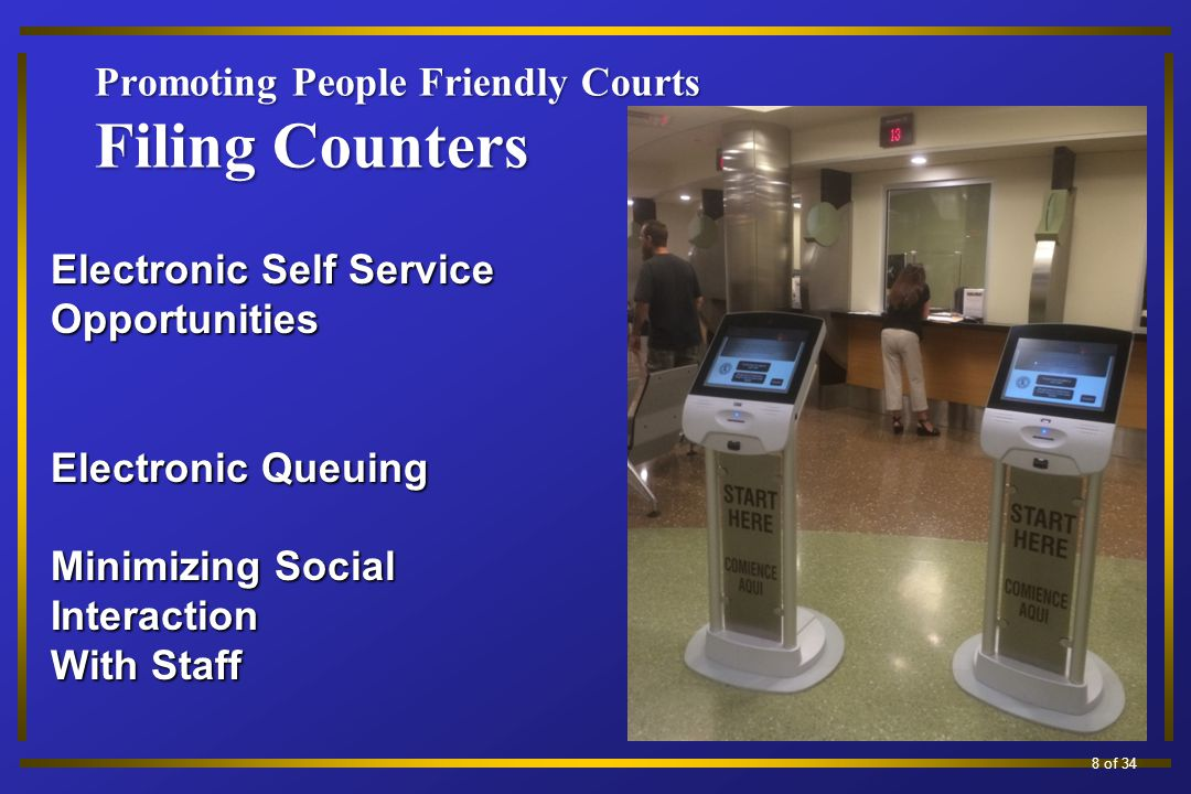 Promoting People Friendly Courts Filing Counters 19 of 34 Electronic Self Service Opportunities Electronic Queuing Minimizing Social Interaction With Staff 8 of 34