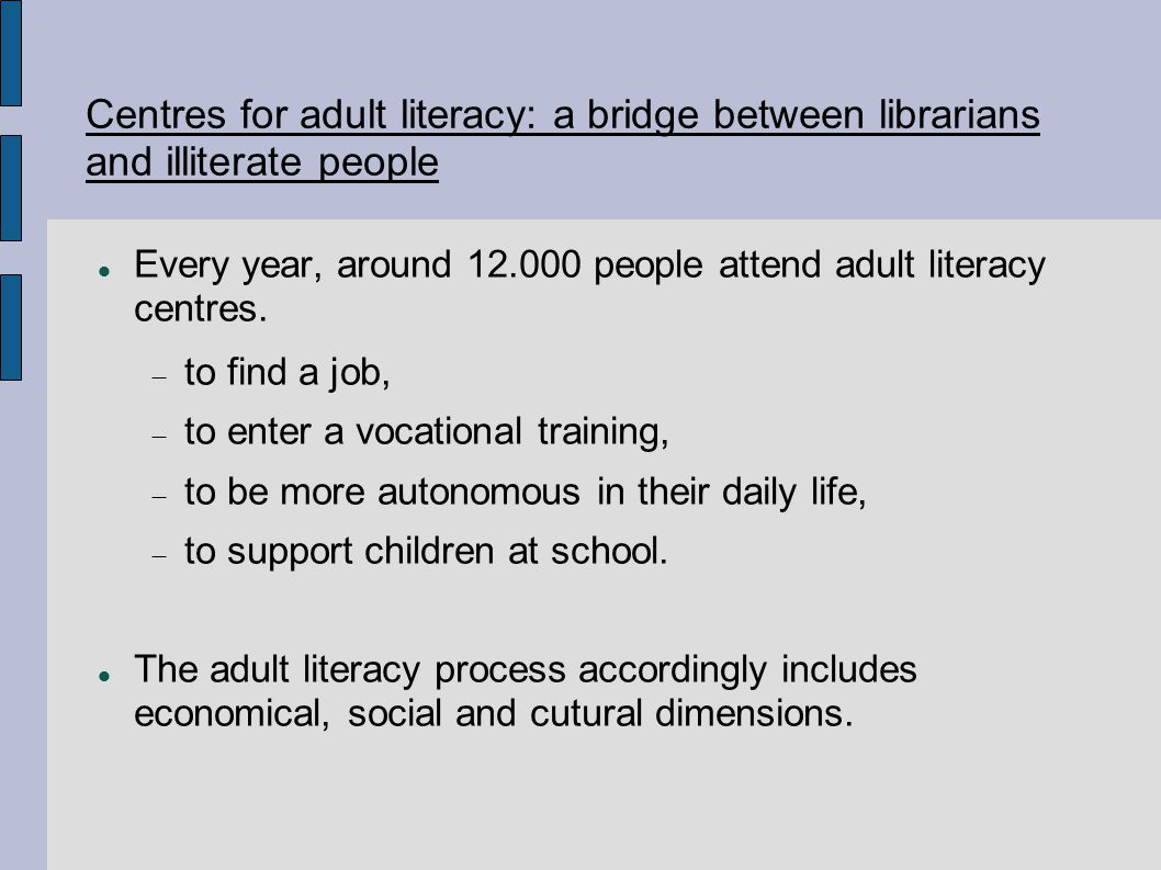 Centres for adult literacy: a bridge between librarians and illiterate people Every year, around 12.000 people attend adult literacy centres.