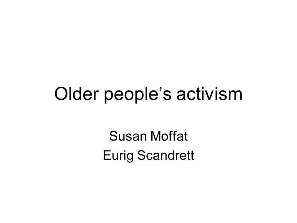 Older people's activism Susan Moffat Eurig Scandrett