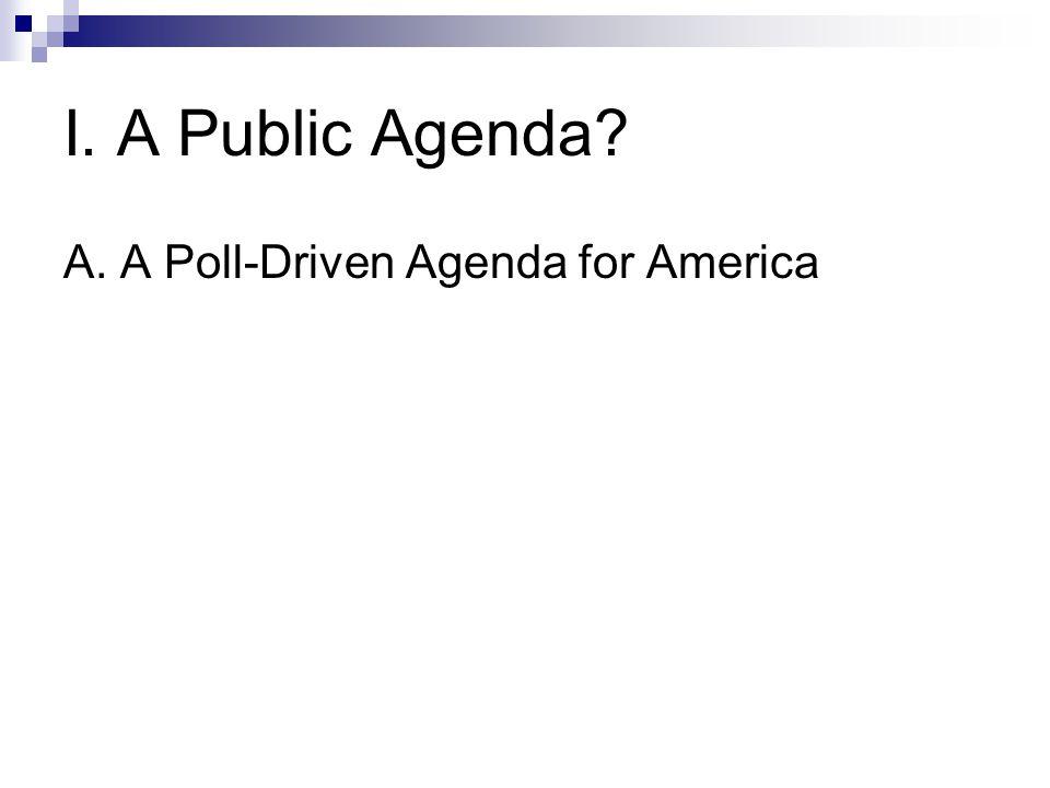 I. A Public Agenda A. A Poll-Driven Agenda for America