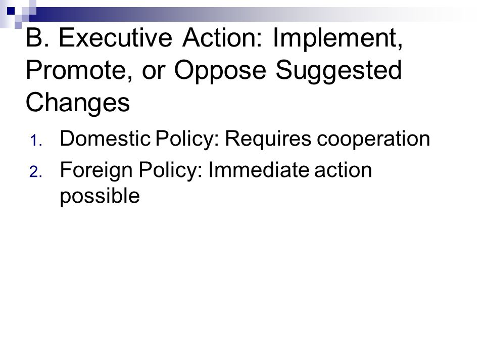 B. Executive Action: Implement, Promote, or Oppose Suggested Changes 1.