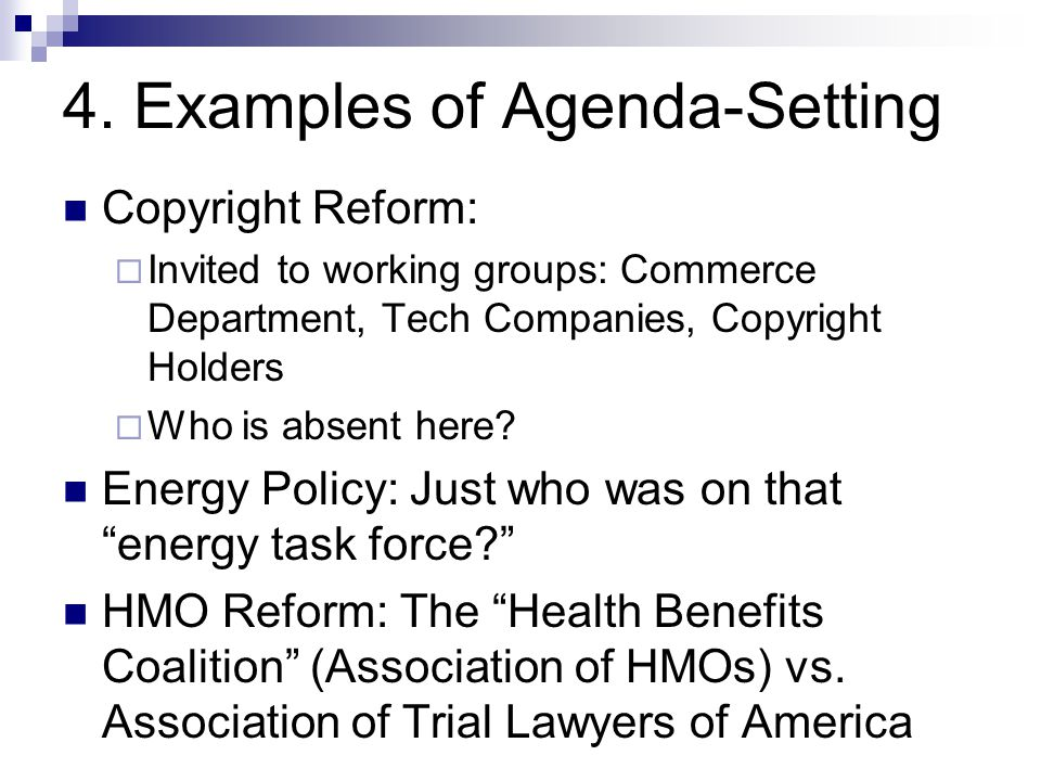 4. Examples of Agenda-Setting Copyright Reform:  Invited to working groups: Commerce Department, Tech Companies, Copyright Holders  Who is absent he