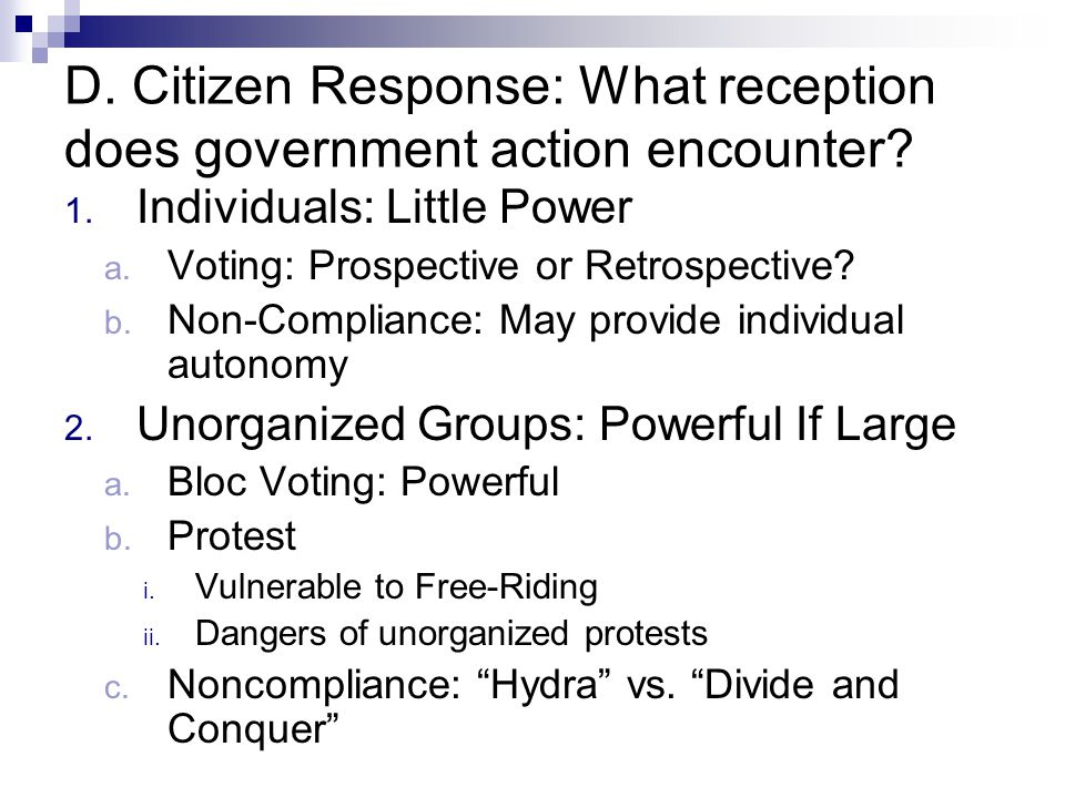 D. Citizen Response: What reception does government action encounter.