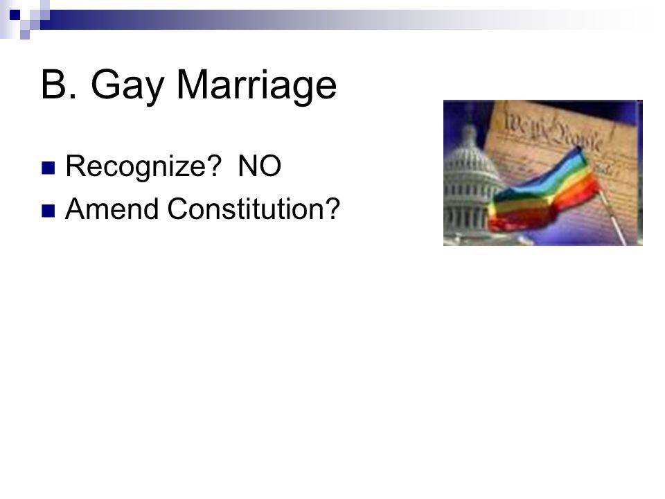 B. Gay Marriage Recognize NO Amend Constitution